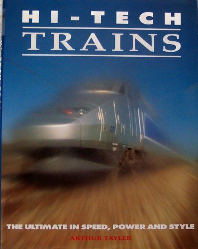 Hi-tech trains : the ultimate in speed, power and style