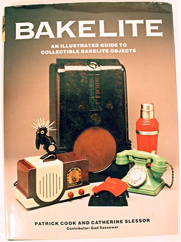 Bakelite: An Illustrated Guide to Collectible Bakelite Objects: Cook, Patrick;Slessor, Catherine
