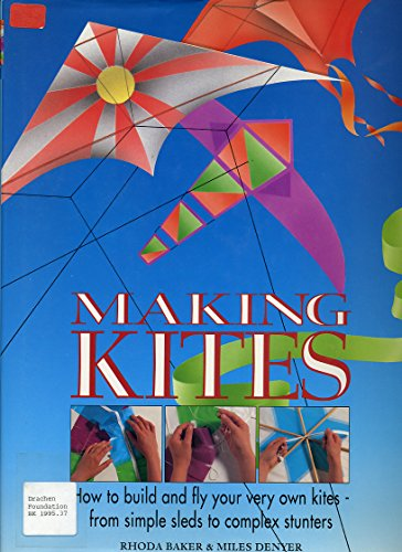 9781555218409: Making Kites: How to Build and Fly Your Very Own Kites - From Simple Sleds to Complex Stunters