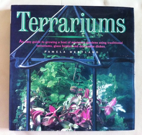 9781555218454: Terrariums: An Easy Guide to Growing a Host of Miniature Gardens Using Traditional Terrariums, Glass Bottles and Decorative Dishes