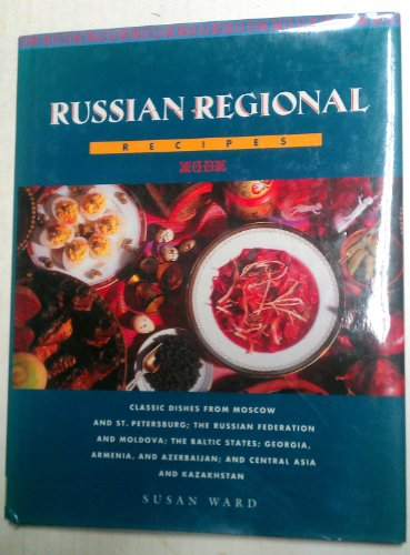 9781555219055: Russian Regional Recipes: Classic Dishes from Moscow and St. Petersburg; The Russian Federation and Moldova; The Baltic States; Georgia, Armenia