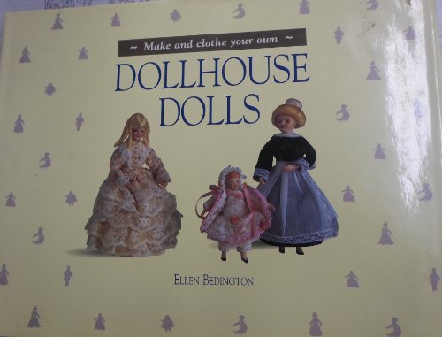 Make and Clothe Your Own Dollhouse Dolls: Bedington, Ellen