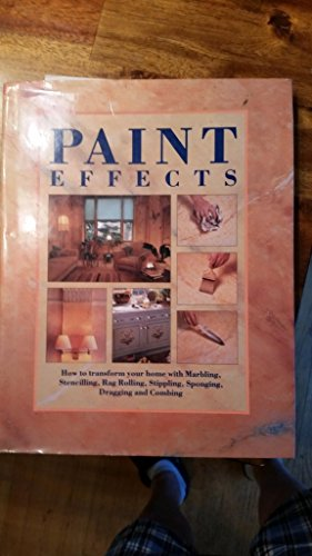 9781555219499: Paint Effects: How to Transform Your Home with Marbling, Stencilling, Rag Rolling, Stippling, Sponging, Dragging and Combing