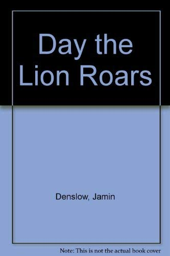 Day the Lion Roars: Denslow, Jamin