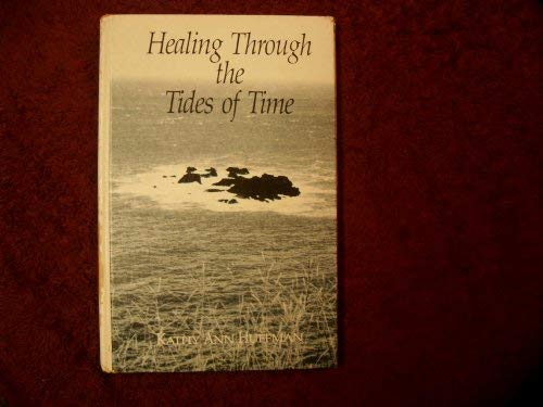 Healing Through the Tides of Time: A Collection of Poems: Huffman, Kathy Ann