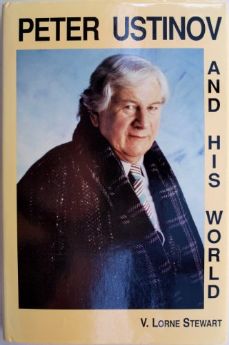 Peter Ustinov and His World: An Authorized Biographical Sketch