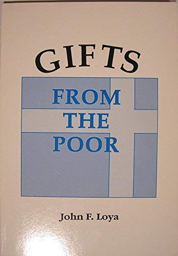 Gifts from the Poor: Loya, John F.