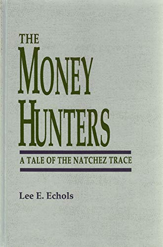 The Money Hunters.A Tale of the Natchez Trace: Echols, Lee E.