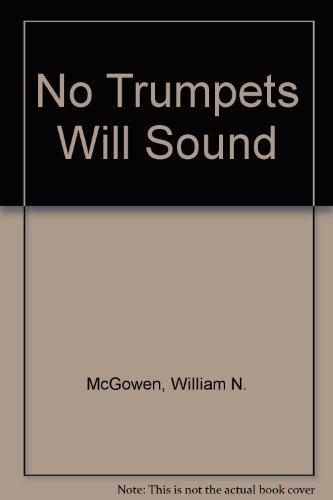 No Trumpets Will Sound*: McGowen, William N.