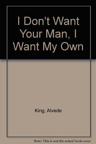 I Don't Want Your Man, I Want My Own: King, Alveda C.