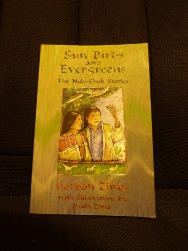 Sun Birds and Evergreens: The Nuk-Chuk Stories: Gordon Zima