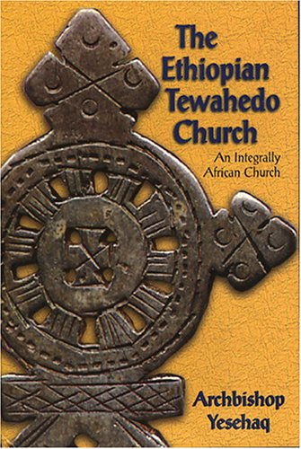 The Ethiopian Tewahedo Church: An Integrally African: Yesehaq