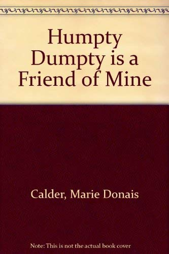 Humpty Dumpty Is a Friend of Mine: Calder, Marie Donais