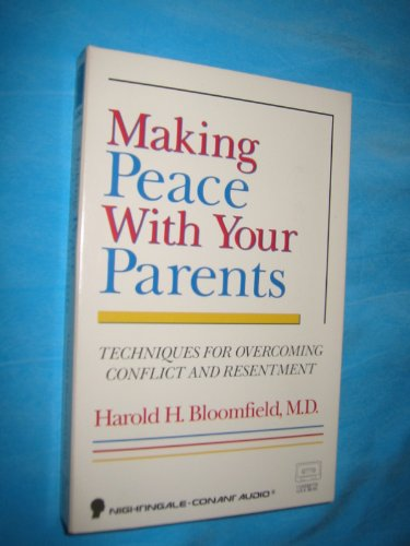 Making Peace With Your Parents: Techniques for Overcoming Conflict and Resentment: Bloomfield, ...
