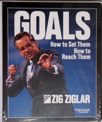 Goals, How to Set Them, How to Reach Them: Ziglar, Zig