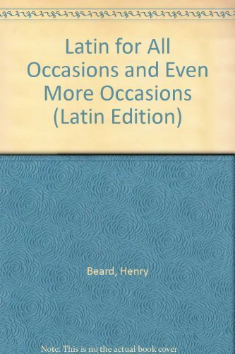 Latin for All Occasions and Even More Occasions (Latin and English Edition) (1555254381) by Henry Beard