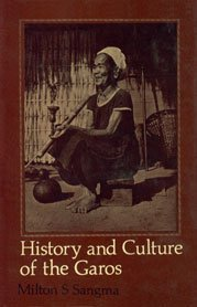 History and Culture of the Garos: Milton S Sangma