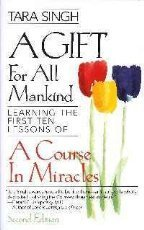 A Course in miracles-- a gift for: Singh, Tara