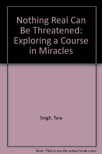 9781555312404: Nothing Real Can Be Threatened: Exploring a Course in Miracles