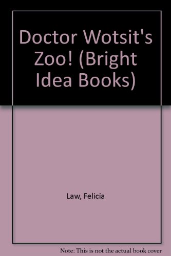 Doctor Wotsit's Zoo! (Bright Idea Books): Law, Felicia