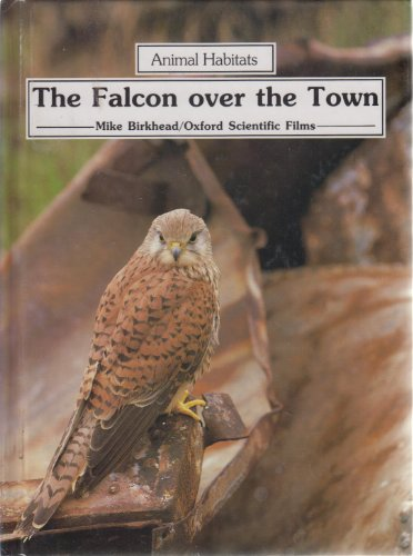 Animal Habitats The FAlcon Over The Town: Birkhead, Mike