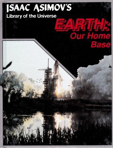 Earth: Our Home Base (Isaac Asimov's Library of the Universe) (1555323626) by Isaac Asimov