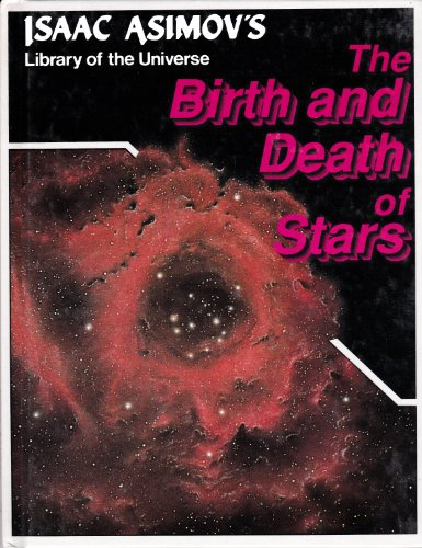 The birth and death of stars (Isaac Asimov's Library of the universe): Asimov, Isaac