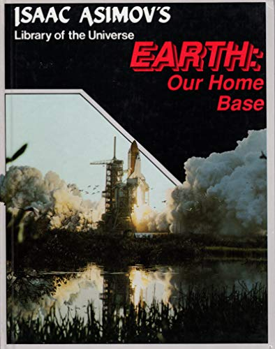 Earth: Our Home Base [Isaac Asimov's Library of the Universe]: Asimov, Isaac