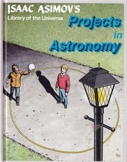 Projects in Astronomy (Isaac Asimov's Library of: Isaac Asimov