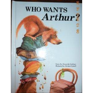 Who wants Arthur? (Big book classics) (1555328938) by Graham, Amanda