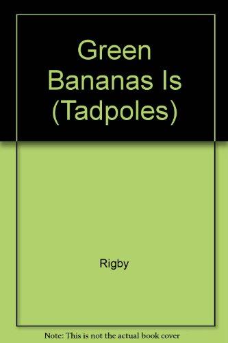 Green Bananas Is (Tadpoles): Rigby