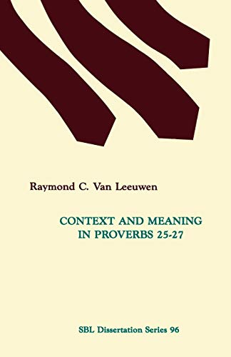 Context and Meaning in Proverbs 25-27 (Dissertation Series (Society of Biblical Literature)): Van ...