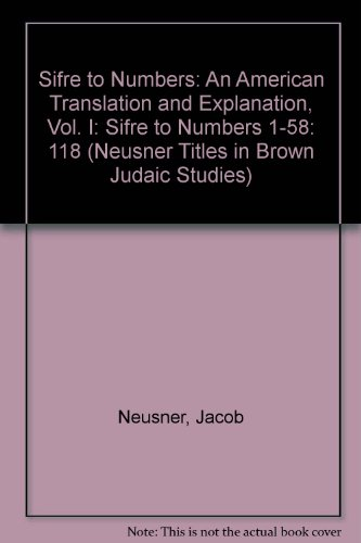 118: Sifre to Numbers: An American Translation and Explanation, Vol. I: Sifre to Numbers 1-58 (Neusner Titles In Brown Judaic Studies) (1555400094) by Jacob Neusner