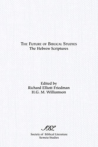 Future of Biblical Studies: The Hebrew Scriptures [SBL Semeia Studies]: Friedman, Richard Elliott ...