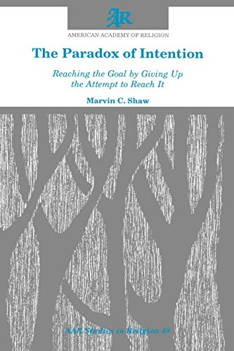 9781555401108: The Paradox of Intention: Reaching the Goal by Giving Up the Attempt to Reach It (Studies in Religion/American Academy of Religion) (AAR Studies in Religion)
