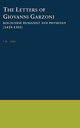 The Letters of Giovanni Garzoni: Bolognese Humanist and Physician (1419-1505) (American ...