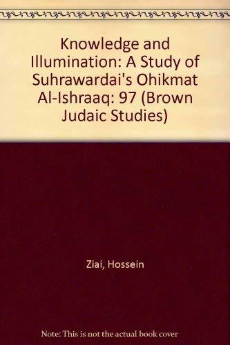 9781555401429: 97: Knowledge and Illumination: A Study of Suhrawardis Hikmat Alishraq (Brown Judaic Studies)