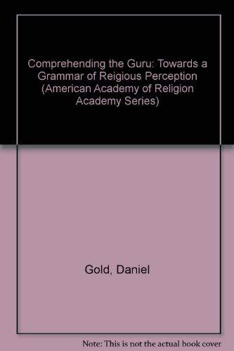 9781555401764: Comprehending the Guru: Towards a Grammar of Reigious Perception (American Academy of Religion Academy Series)