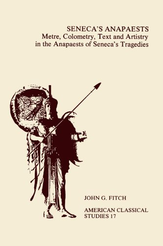 Seneca's Anapaests: Metre, Colometry, Text, and Artistry in the Anapaests Of Seneca's Tragedies (American Philological Association American Classical Studies Series) (1555402143) by Fitch, John G.