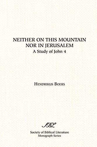 Neither on This Mountain Nor in Jerusalem (Society of Biblical Literature Monograph Series): ...