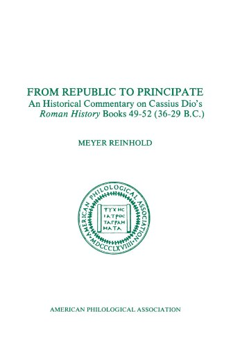 From Republic to Principate: an Historical Commentary on Cassius Dio's Roman History Books 49-52 (36-29 B.C.), Vol.6 (American Philological Association Monograph) (1555402461) by Meyer Reinhold