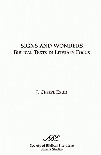 Signs and Wonders: Biblical Texts in Literary Focus (Semeia Studies) (155540250X) by Exum, Cheryl J.; Exum, J. Cheryl