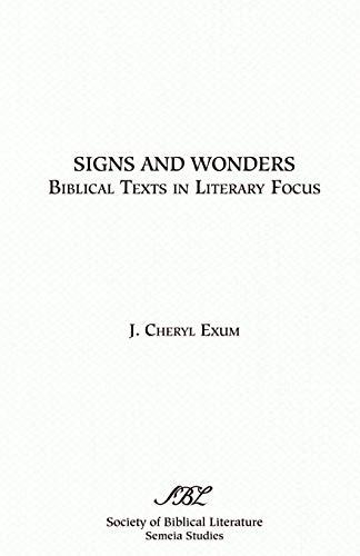 Signs and Wonders: Biblical Texts in Literary Focus (Society of Biblical Literature Semeia Studies) (155540250X) by Cheryl J. Exum; J. Cheryl Exum