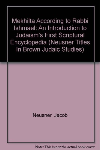 9781555402624: Mekhilta According to Rabbi Ishmael: An Introduction to Judaism's First Scriptural Encyclopedia: 152 (Neusner Titles in Brown Judaic Studies)