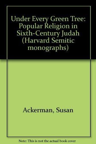 9781555402730: Under Every Green Tree: Popular Religion in Sixth-Century Judah (Harvard Semitic Monographs)