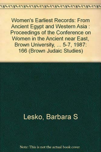 Women's Earliest Records: From Ancient Egypt and Western Asia : Proceedings of the Conference on Women in the Ancient Near East Brown University, Pr (Brown Judaic Studies) (1555403190) by Conference on Women in the Ancient Near East (1987 Brown University); Lesko, Barbara S.