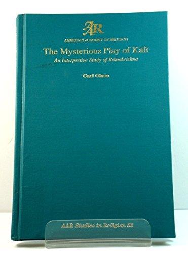 Mysterious Play of Kali: An Interpretative Study of Ramakrishna.: Carl Olson.