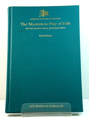 Mysterious Play of Kali: An Interpretative Study of Ramakrishna.: Carl Olson.