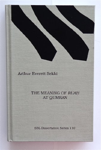 Meaning of Ruah at Qumran (Dissertation Series (Society of Biblical Literature)): Sekki, Arthur ...