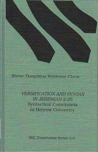 9781555403898: Versification and Syntax in Jeremiah 2-25: Syntactical Constraints in Hebrew Colometry (Society of Biblical Literature Dissertation Series)